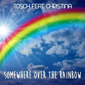 TOSCH FEAT. CHRISTINA - SOMEWHERE OVER THE RAINBOW 2K18